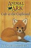 LUCY DANIELS: CUB IN THE CUPBOARD (ANIMAL ARK 7)