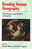 Gregory, Derek: Reading Human Geography: The Poetics and Politics of Inquiry