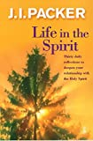 Packer, J. I.: Life in the Spirit : Thirty Daily Reflections to Deepen Your Relationship with the Holy Spirit