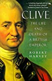 Harvey, Robert: Clive:The Life and Death od a British Emperor