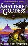 DARRELL SCHWEITZER: The Shattered Goddess