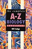 Indge, Bill: The Complete A-Z Biology Handbook