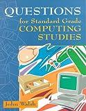 Walsh, John: Questions for Standard Grade Computing Studies