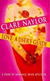 Naylor, Clare: Love: A User&#39;s Guide