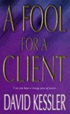 A Fool for a Client by David Kessler