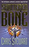 Stewart, Chris: Shattered Bone