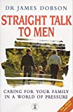 Dobson, James C.: Straight Talk to Men : Recovering the Biblical Meaning of Manhood