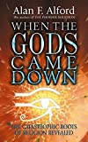Alford, Alan F.: When the Gods Came Down : The Catastrophic Roots of Religion Revealed