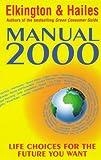 Elkington, John: Manual 2000: Life Choices for the Future You Want