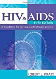 Pratt, Robert: HIV & AIDS, 5Ed: a foundation for nursing and healthcare practice (Arnold Publication)