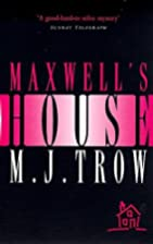 Maxwell's House by M. J. Trow