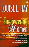 Hay, Louise L: Empowering Women Every Womans Guide to Success