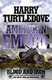 Harry Turtledove: American Empire: Blood and Iron