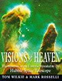 Rosselli, Mark: Visions of Heaven : The Mysteries of the Universe Revealed by the Hubble Space Telescope