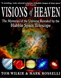Wilkie, Tom: Visions of Heaven: The Mysteries of the Universe Revealed by the Hubble Space Telescope