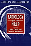Curtis, John: Radiology for the Mrcp
