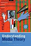 Williams, Kevin: Understanding Media Theory (Hodder Arnold Publication)