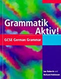 Roberts, Ian: Grammatik Aktiv!: GCSE German Grammar (GCSE Grammar) (English and German Edition)