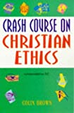 Brown, Colin: Crash Course on Christian Ethics