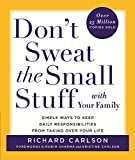 Carlson, Richard: Don't Sweat the Small Stuff with the Family: Simple Ways to Keep Loved Ones and Household Chaos from Taking Over Your Life