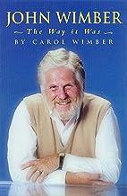 John Wimber: The Way It Was by Carol Wimber