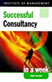Wilson, John: Successful Consultancy in a Week