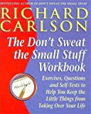 "Carlson, Richard: The "" Don't Sweat the Small Stuff...and it's All Small Stuff: Workbook: Exercises, Questions and Self-tests to Help You Keep the Little Things from Taking Over Your Life"