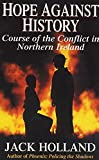Holland, Jack: Hope Against History: The Course of the Conflict in Northern Ireland
