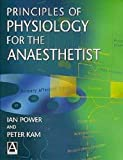 Power, Ian: Principles of Physiology for the Anaesthetist