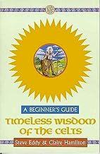 Timeless Wisdom of the Celts: A Beginner's…