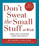 Carlson, Richard: Don't Sweat the Small Stuff at Work: Simple Ways to Minimize Stress and Conflict While Bringing Out the Best in Yourself and Others