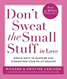 Carlson, Richard: Don't Sweat the Small Stuff in Love: Simple Ways to Nuture and Strengthen Your Relationships While Avoiding the Habits That Break Down Your Loving Connection