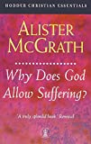 McGrath, Alister: Why Does God Allow Suffering? (Hodder Christian Essentials)