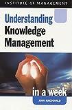 MacDonald, John: Understanding Knowledge Management in a Week (Successful Business in a Week)
