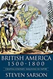 Sarson, Steven: British America 1500-1800: Creating Colonies, Imagining an Empire