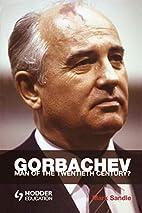 Gorbachev: Man of the Twentieth Century?…