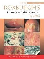 Roxburghs Common Skin Diseases by R. Marks