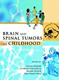 Walker, David: Brain and Spinal Tumors of Childhood (Hodder Arnold Publication)