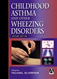 Silverman, Michael: Childhood Asthma and Other Wheezing Disorders