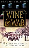 Kladstrup, Petie: Wine and War: The French, the Nazis, and France's Greatest Treasure