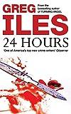 Iles, Greg: 24 Hours
