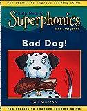 Munton, Gill: Bad Dog! (Superphonics Blue Storybooks)