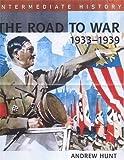 Hunt, Andrew: The Road to War, 1933-39 (Hodder Intermediate History)