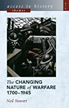 The Changing Nature of Warfare, 1700-1945…