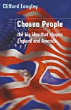 Longley, Clifford: Chosen People: The Big Idea That Shaped England and America