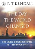 Kendall, R. T.: The Day the World Changed: How Should Christians Respond to 11 September 2001? (Hodder Christian books)