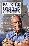 King, Dean: Patrick O'Brian: A Life Revealed