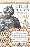 Milton, Giles: White Gold : The Forgotten Story of North Africa&#39;s European Slaves