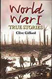 Gifford, Clive: World War I: True Stories