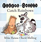 Fidget & Quilly Catch Rainbows by Mike…
